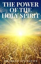 The Power of the Holy Spirit ebook by C.H. Spurgeon