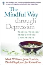 Mindful Way through Depression - Freeing Yourself from Chronic Unhappiness ebook by Williams, J. Mark G.