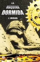 La máquina dormida ebook by J. Mirab