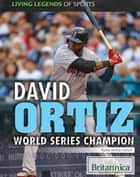 David Ortiz: World Series Champion ebook by Ryan Nagelhout, Kathy Campbell