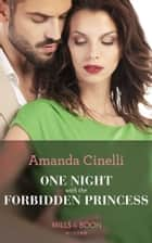 One Night With The Forbidden Princess (Mills & Boon Modern) (Monteverro Marriages, Book 1) eBook by Amanda Cinelli