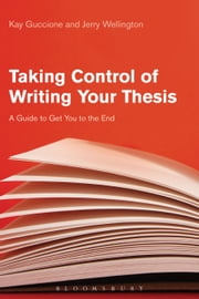 Taking Control of Writing Your Thesis - A Guide to Get You to the End ebook by Dr Kay Guccione, Professor Jerry Wellington