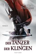 Der Tänzer der Klingen - Roman ebook by David Dalglish, Wolfgang Thon