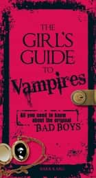 The Girl's Guide to Vampires - All you need to know about the original bad boys ebook by Barb Karg