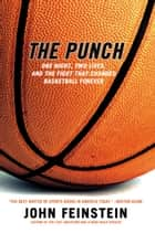 The Punch - One Night, Two Lives, and the Fight That Changed Basketball Forever ebook by John Feinstein