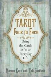 Tarot Face to Face: Using the Cards in Your Everyday Life ebook by Marcus Katz,Tali Goodwin
