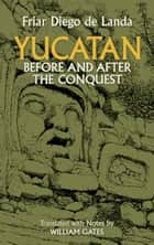 Yucatan Before and After the Conquest ebook by Diego de Landa