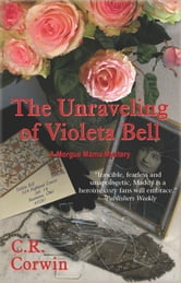 The Unraveling of Violeta Bell - A Morgue Mama Mystery ebook by C R Corwin