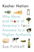 Kosher Nation - Why More and More of America's Food Answers to a Higher Authority ebook by Sue Fishkoff