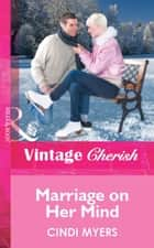 Marriage on Her Mind (Mills & Boon Cherish) ebook by Cindi Myers