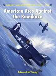 American Aces against the Kamikaze ebook by Edward M. Young,Mark Styling