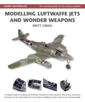 Modelling Luftwaffe Jets and Wonder Weapons ebook by Brett Green