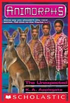 The Unexpected (Animorphs #44) ebook by K. A. Applegate