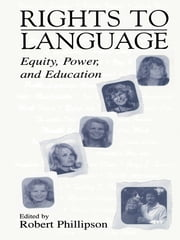Rights to Language - Equity, Power, and Education ebook by Robert Phillipson