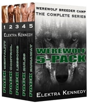Werewolf Breeder Camp: Complete Series - Werewolf Breeder Camp ebook by Elektra Kennedy
