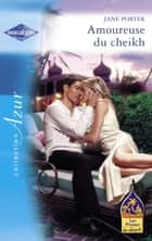 Amoureuse du cheikh (Harlequin Azur) ebook by Jane Porter
