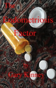 The Endometriosis Factor ebook by Gary Kinney