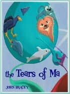 The Tears of Ma ebook by John Bracey, Katherine Bracey