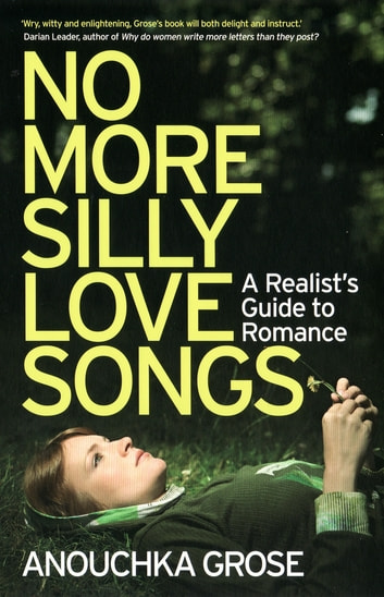 No More Silly Love Songs - A Realist's Guide To Romance ebook by Anouschka Grose