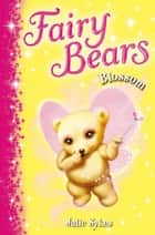 Fairy Bears 3: Blossom ebook by Julie Sykes