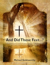 And Did Those Feet...? - Discovering the Tombs of Jesus and Joseph of Arimathea and resolving the mystery of the Turin Shroud ebook by Mr Michael Goldsworthy