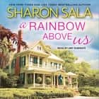 A Rainbow Above Us audiobook by Sharon Sala