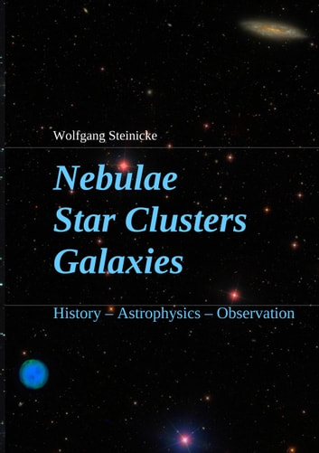 Nebulae Star Clusters Galaxies - History Astrophysics Observation eBook by Wolfgang Steinicke