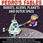 Pedro's Fables: Robots, Aliens, Planets, and Outer Space audiobook by Joe Bevilacqua, Pedro Pablo Sacristán