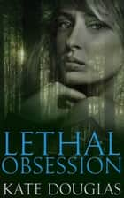 Lethal Obsession ebook by Kate Douglas