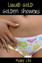 Liquid Gold: Golden Showers - Golden Showers ebook by Mary Chi