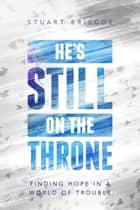 He's Still on the Throne - Finding Hope in a World of Trouble ebook by Stuart Briscoe
