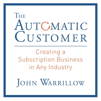The Automatic Customer - Creating a Subscription Business in Any Industry audiobook by John Warrillow