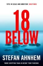 Eighteen Below - A new serial killer thriller from the million-copy Scandinavian sensation ebook by Stefan Ahnhem
