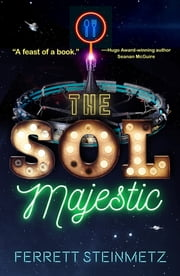 The Sol Majestic - A novel ebook by Ferrett Steinmetz