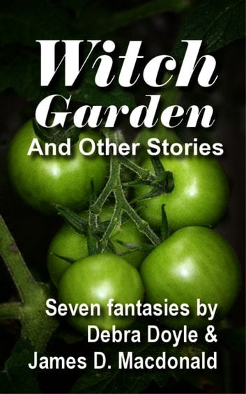 Witch Garden and Other Stories ebook by James D. Macdonald,Debra Doyle
