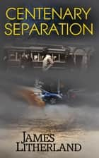 Centenary Separation - Watchbearers, #2 ebook by James Litherland