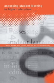 Assessing Student Learning in Higher Education ebook by George  A Brown,Joanna Bull,Malcolm Pendlebury