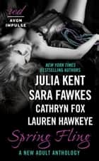 Spring Fling - A New Adult Anthology ebook by Julia Kent, Sara Fawkes, Lauren Hawkeye,...
