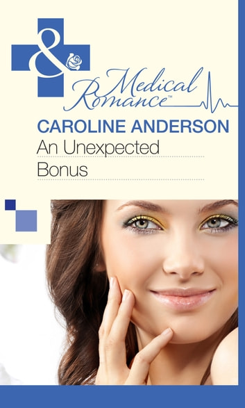 An Unexpected Bonus (Mills & Boon Medical) (Bundles of Joy, Book 29) eBook by Caroline Anderson