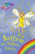 Saffron the Yellow Fairy - The Rainbow Fairies Book 3 ebook by Daisy Meadows, Georgie Ripper