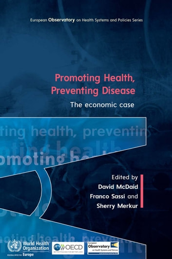 Promoting Health, Preventing Disease: The Economic Case ebook by David McDaid,Franco Sassi,Sherry Merkur