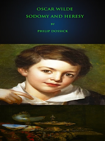 Oscar Wilde: Sodomy and Heresy ebook by Philip Dossick