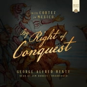 By Right of Conquest - With Cortez in Mexico audiobook by George Alfred Henty