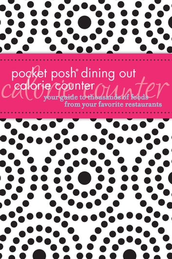 Pocket Posh Dining Out Calorie Counter - Your Guide to Thousands of Foods from Your Favorite Restaurants ebook by Pamela M. Nisevich Bede, MS RD