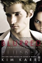Blurred - A Connections Novella ebook by Kim Karr