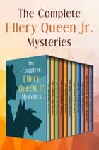 The Complete Ellery Queen Jr. Mysteries ebook by Ellery Queen Jr.
