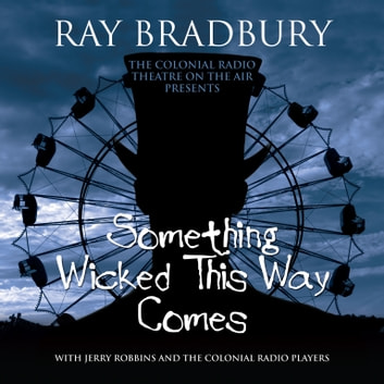 Something Wicked This Way Comes audiobook by Ray Bradbury,Ray Bradbury,Mark Vander Berg,Jerry Robbins,Chris Snyder,Jeffrey Gage,Nancy Curran Willis,the Colonial Radio Theatre on the Air
