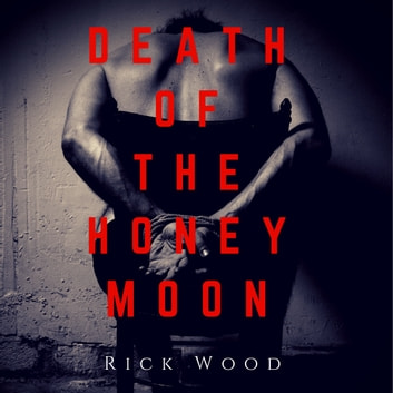 Death of the Honeymoon audiobook by Rick Wood