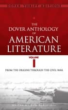 The Dover Anthology of American Literature, Volume I - From the Origins Through the Civil War ebook by Bob Blaisdell