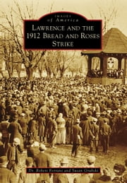 Lawrence and the 1912 Bread and Roses Strike ebook by Dr. Robert Forrant,Susan Grabski